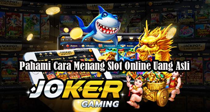 Pahami Cara Menang Slot Online Uang Asli