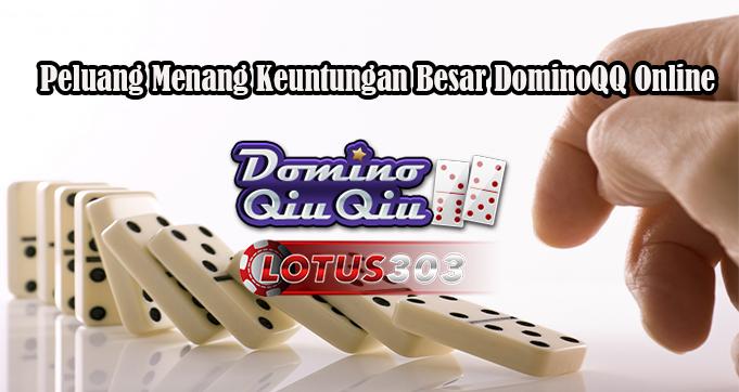 Peluang Menang Keuntungan Besar DominoQQ Online