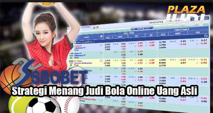 Strategi Menang Judi Bola Online Uang Asli