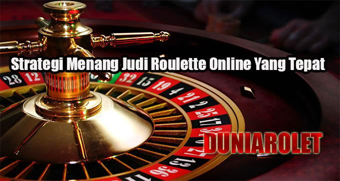 Strategi Menang Judi Roulette Online Yang Tepat