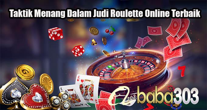 Taktik Menang Dalam Judi Roulette Online Terbaik